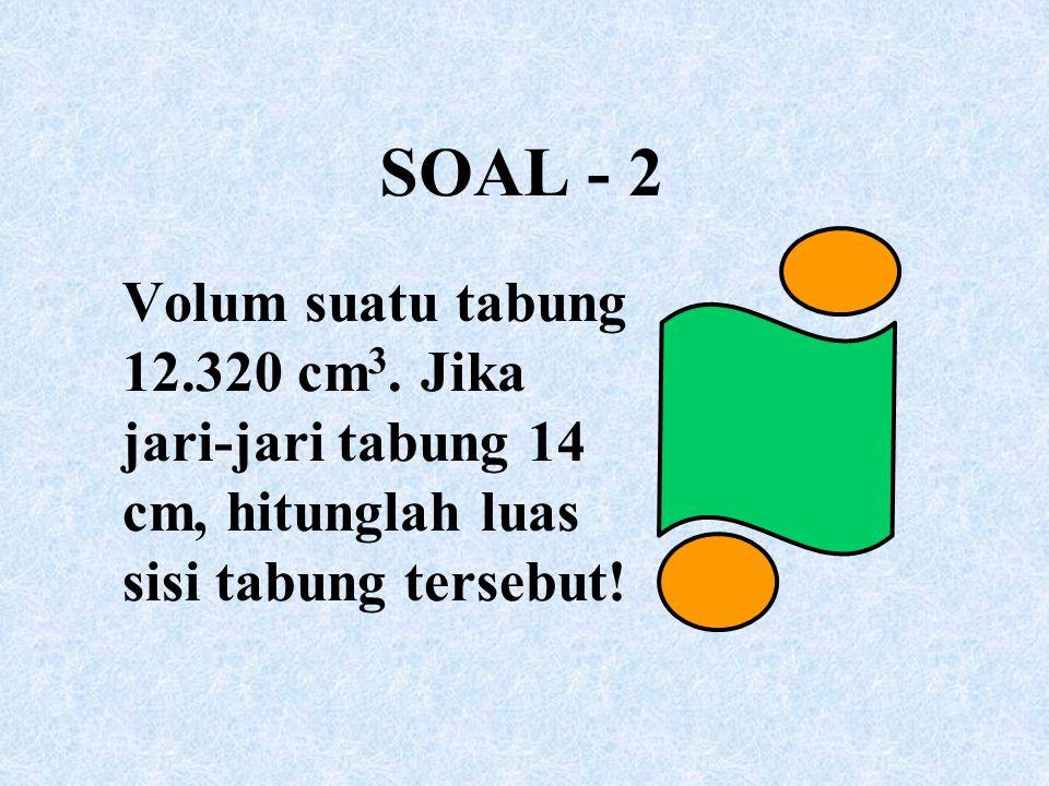 SOAL - 2 Volum suatu tabung 12.320 cm3.
