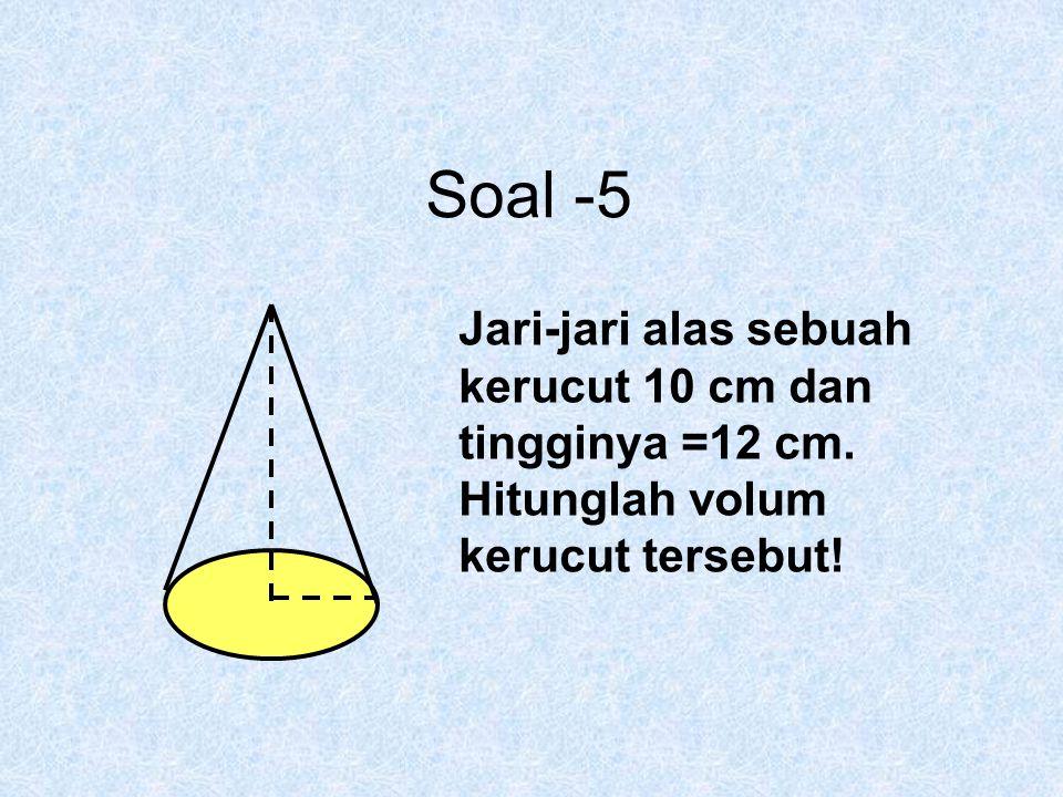 Soal -5 Jari-jari alas sebuah kerucut 10 cm dan tingginya =12 cm. Hitunglah volum kerucut tersebut!