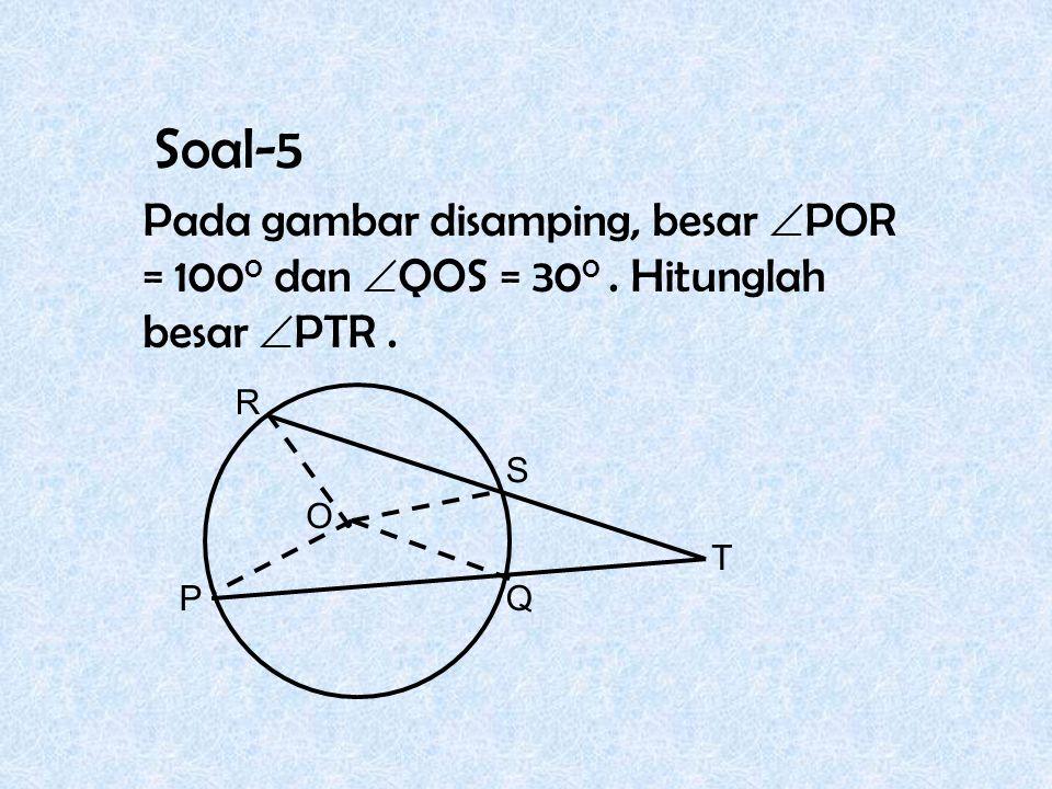 Soal-5 Pada gambar disamping, besar POR = 1000 dan QOS = 300 . Hitunglah besar PTR . P. Q. R.