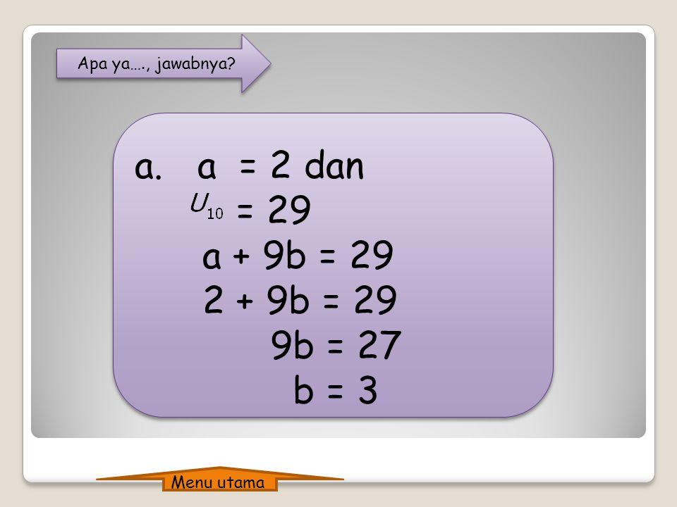 Apa ya…., jawabnya a = 2 dan = 29 a + 9b = 29 2 + 9b = 29 9b = 27 b = 3 Menu utama