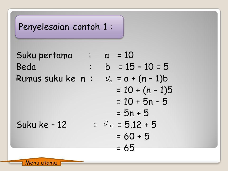 Rumus suku ke n : = a + (n – 1)b = 10 + (n – 1)5 = 10 + 5n – 5