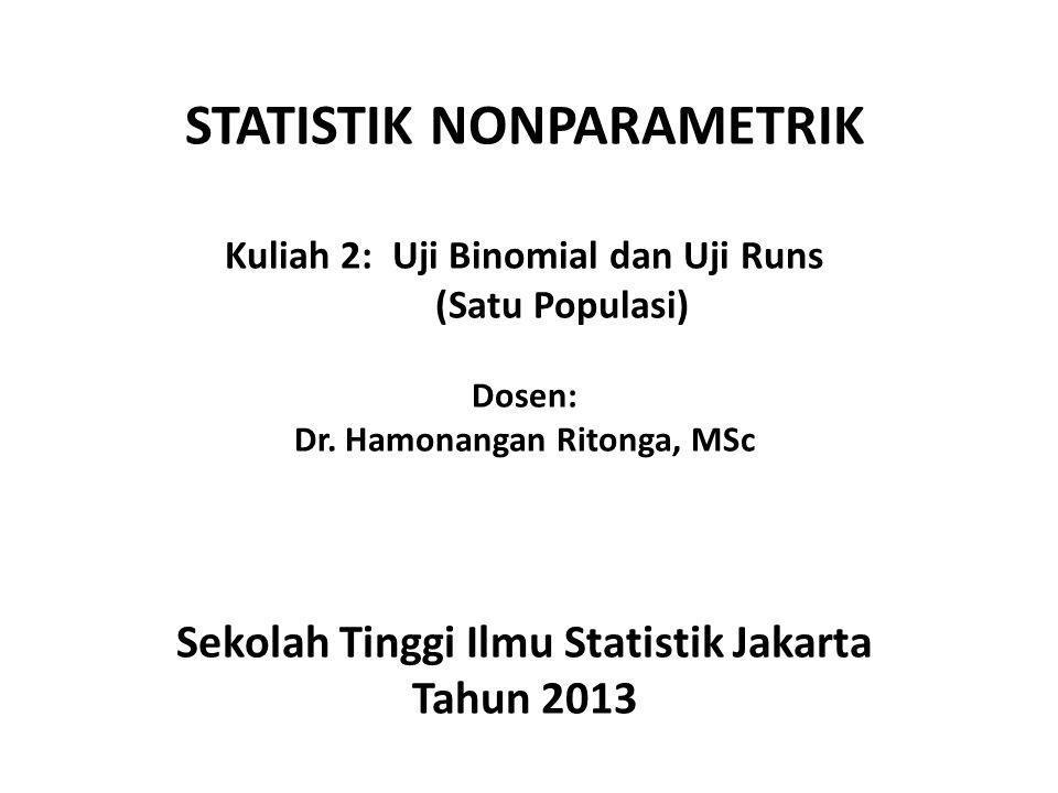 STATISTIK NONPARAMETRIK Kuliah 2: Uji Binomial dan Uji Runs (Satu Populasi) Dosen: Dr.