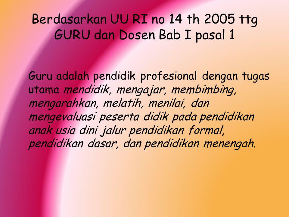 Berdasarkan UU RI no 14 th 2005 ttg GURU dan Dosen Bab I pasal 1