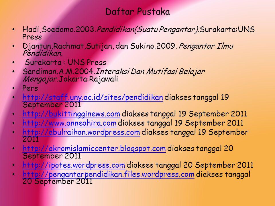 Daftar Pustaka Hadi,Soedomo.2003.Pendidikan(Suatu Pengantar).Surakarta:UNS Press.