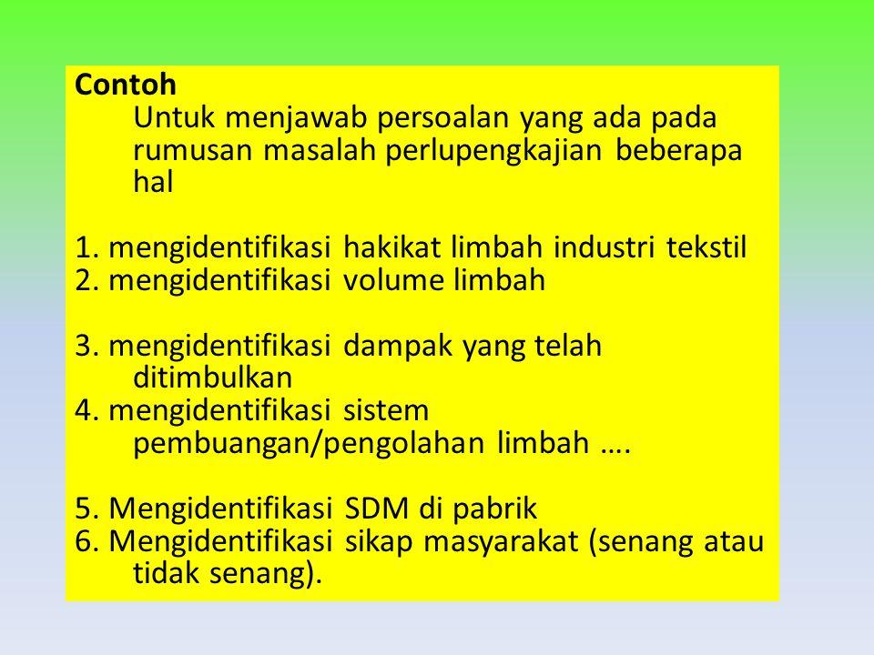 Contoh Untuk menjawab persoalan yang ada pada rumusan masalah perlupengkajian beberapa hal. 1. mengidentifikasi hakikat limbah industri tekstil.