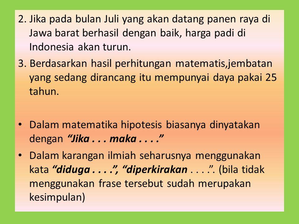 2. Jika pada bulan Juli yang akan datang panen raya di Jawa barat berhasil dengan baik, harga padi di Indonesia akan turun.