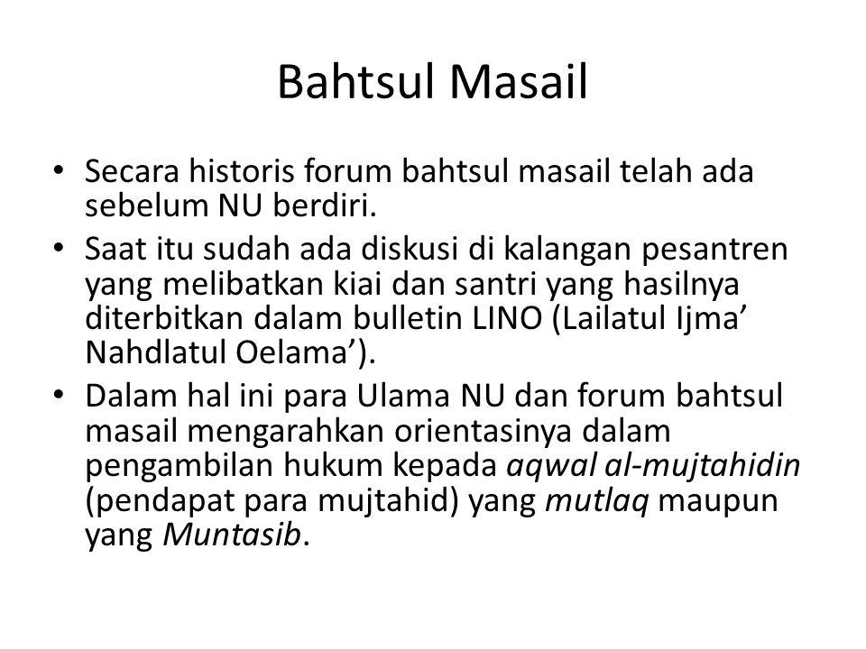 Bahtsul Masail Secara historis forum bahtsul masail telah ada sebelum NU berdiri.