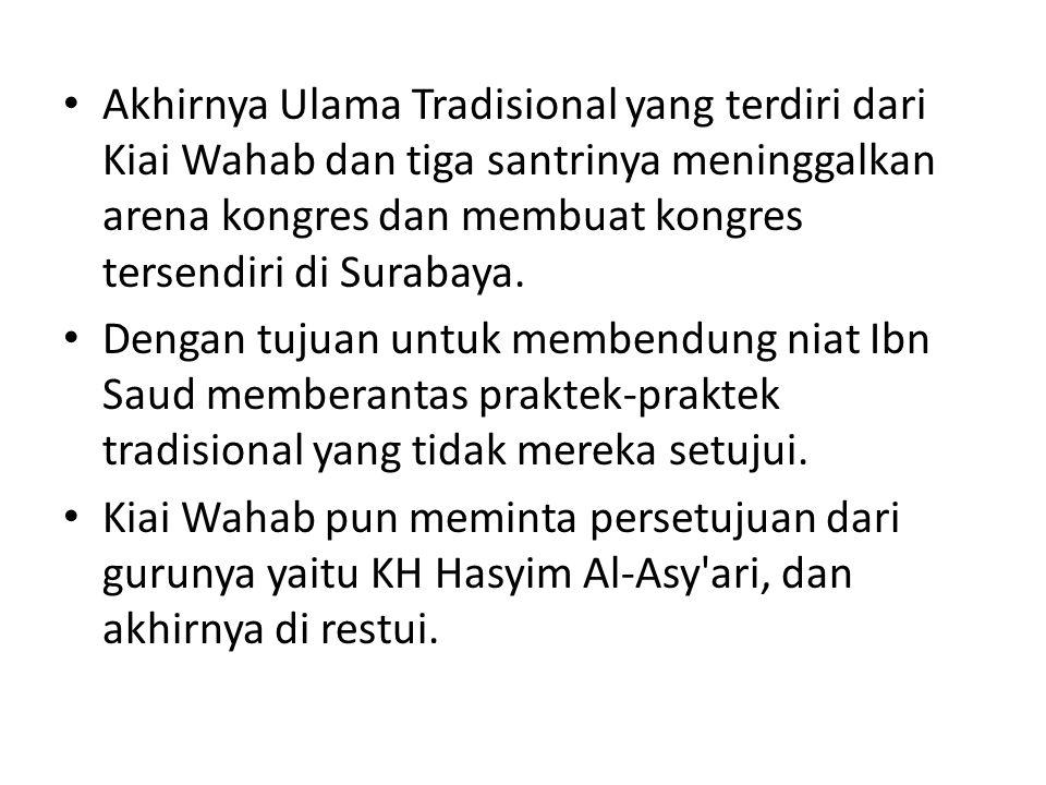 Akhirnya Ulama Tradisional yang terdiri dari Kiai Wahab dan tiga santrinya meninggalkan arena kongres dan membuat kongres tersendiri di Surabaya.