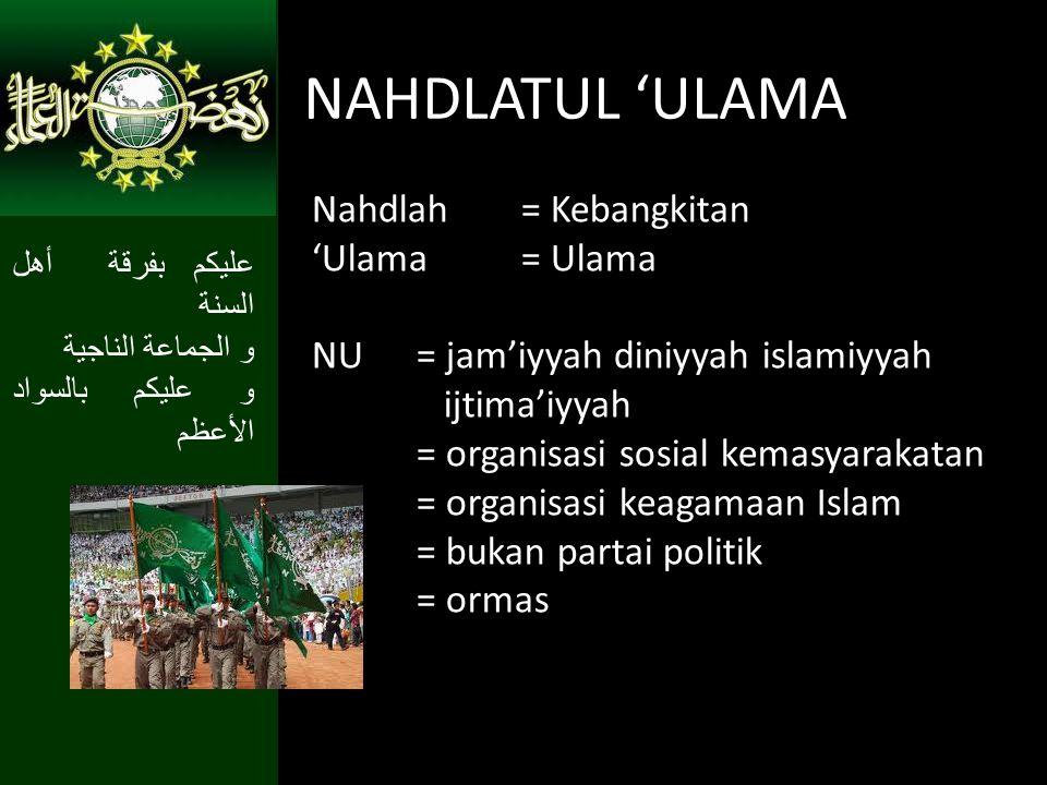 NAHDLATUL 'ULAMA Nahdlah = Kebangkitan 'Ulama = Ulama