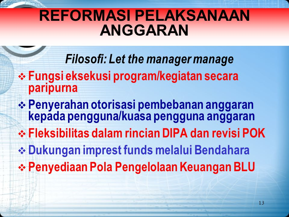 REFORMASI PELAKSANAAN ANGGARAN Filosofi: Let the manager manage