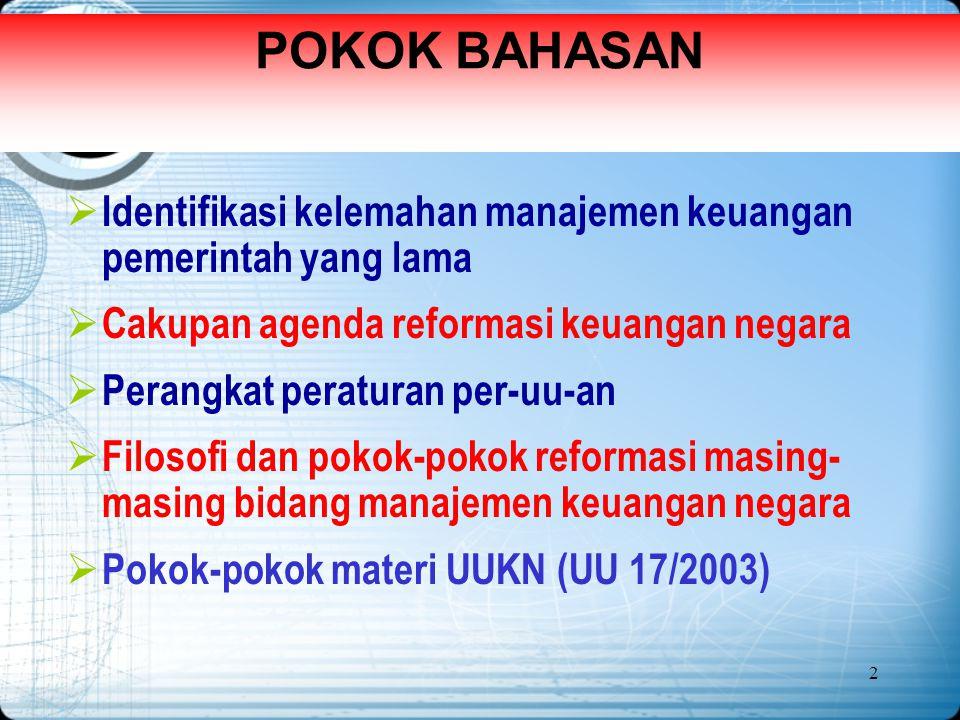 POKOK BAHASAN Identifikasi kelemahan manajemen keuangan pemerintah yang lama. Cakupan agenda reformasi keuangan negara.