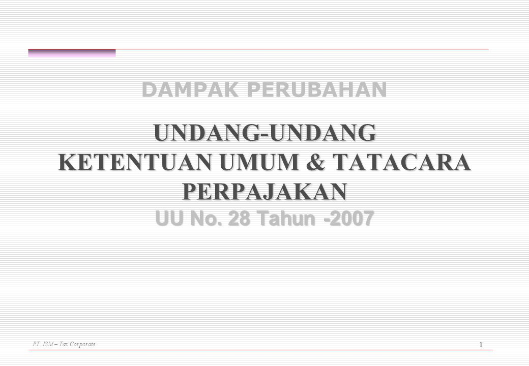 DAMPAK PERUBAHAN UNDANG-UNDANG KETENTUAN UMUM & TATACARA PERPAJAKAN UU No. 28 Tahun -2007