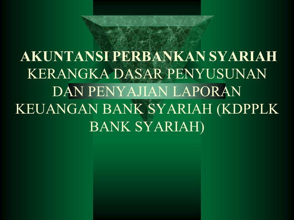 AKUNTANSI PERBANKAN SYARIAH KERANGKA DASAR PENYUSUNAN DAN PENYAJIAN LAPORAN KEUANGAN BANK SYARIAH (KDPPLK BANK SYARIAH)