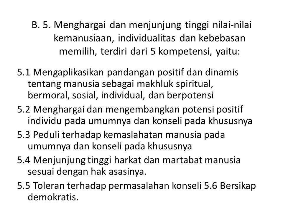 B. 5. Menghargai dan menjunjung tinggi nilai-nilai kemanusiaan, individualitas dan kebebasan memilih, terdiri dari 5 kompetensi, yaitu: