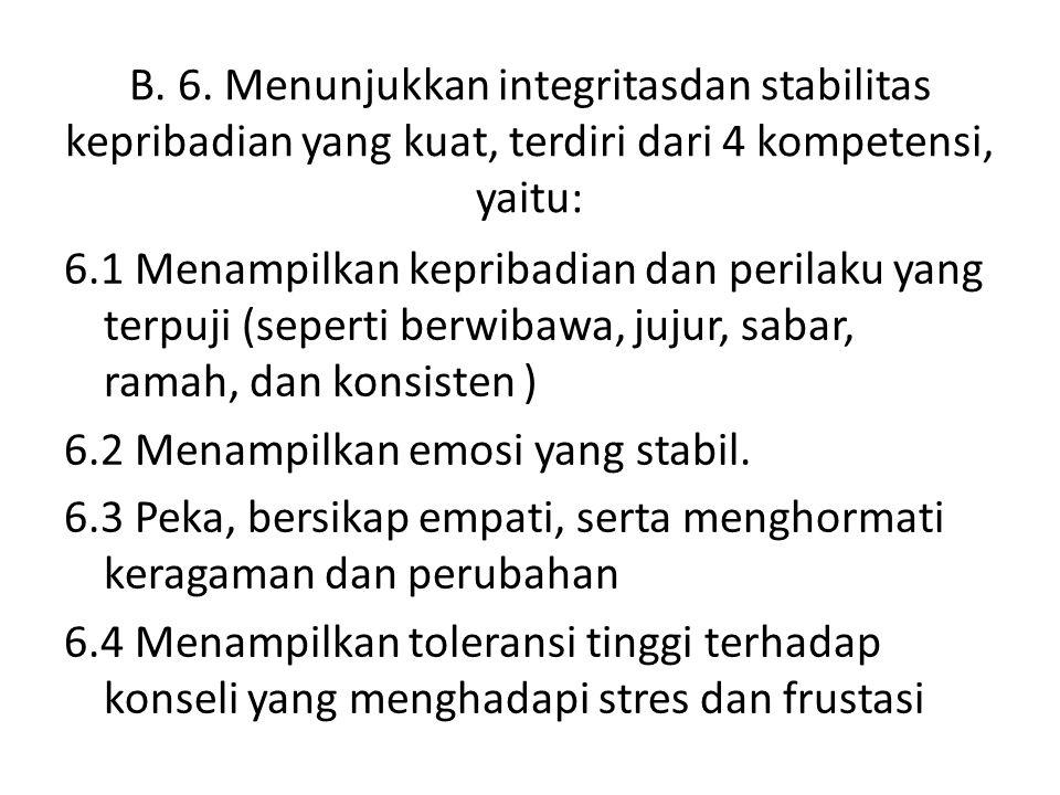 B. 6. Menunjukkan integritasdan stabilitas kepribadian yang kuat, terdiri dari 4 kompetensi, yaitu: