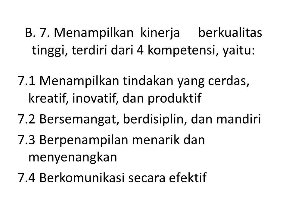 B. 7. Menampilkan kinerja berkualitas tinggi, terdiri dari 4 kompetensi, yaitu: