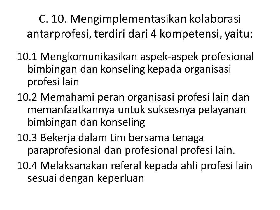 C. 10. Mengimplementasikan kolaborasi antarprofesi, terdiri dari 4 kompetensi, yaitu: