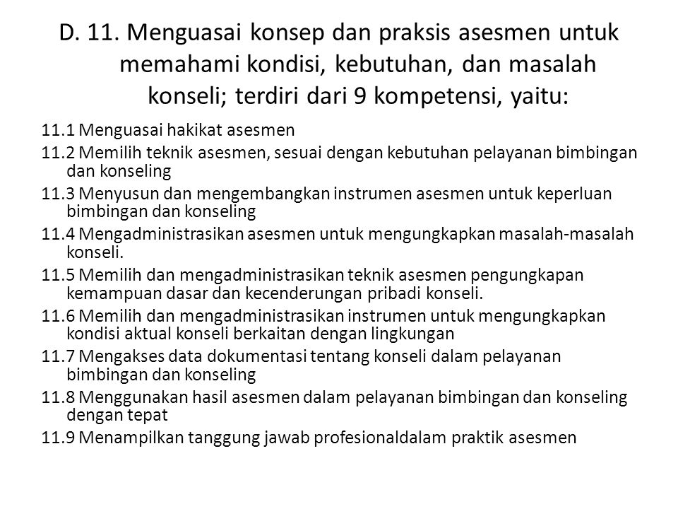 D. 11. Menguasai konsep dan praksis asesmen untuk memahami kondisi, kebutuhan, dan masalah konseli; terdiri dari 9 kompetensi, yaitu: