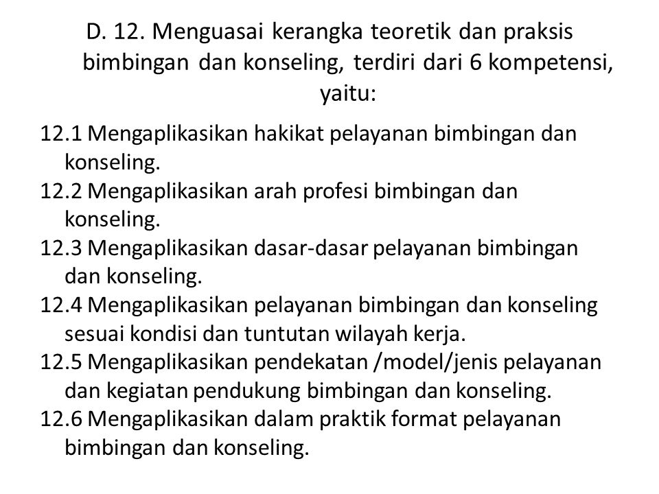 D. 12. Menguasai kerangka teoretik dan praksis bimbingan dan konseling, terdiri dari 6 kompetensi, yaitu: