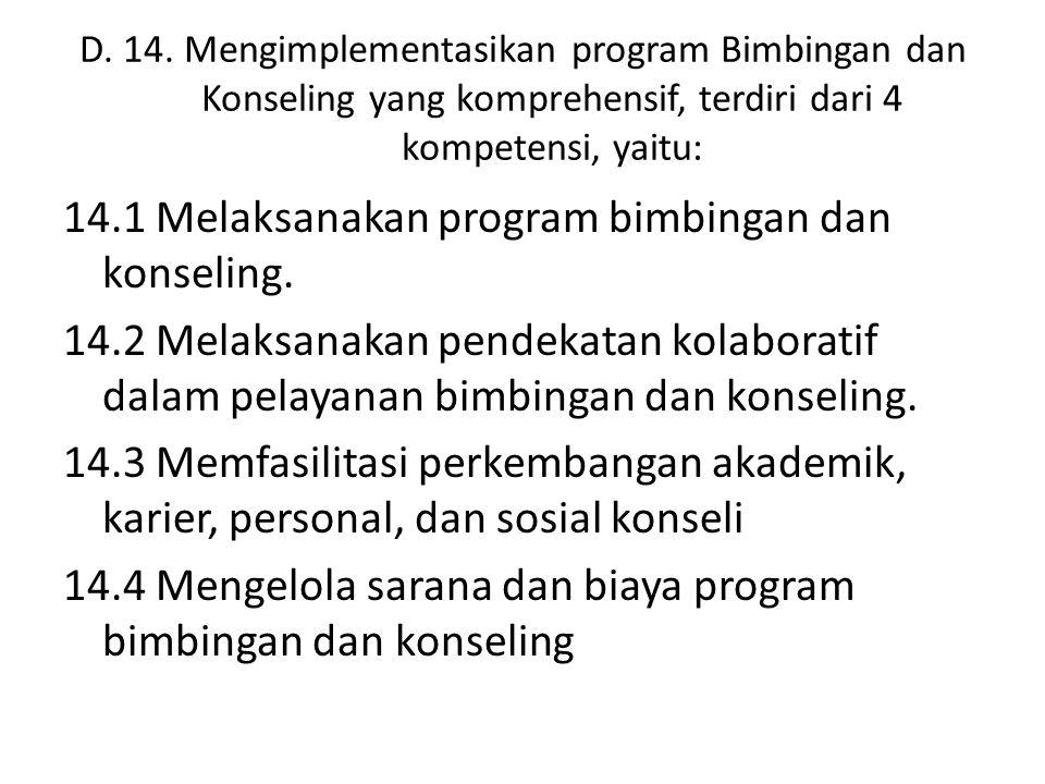 D. 14. Mengimplementasikan program Bimbingan dan Konseling yang komprehensif, terdiri dari 4 kompetensi, yaitu: