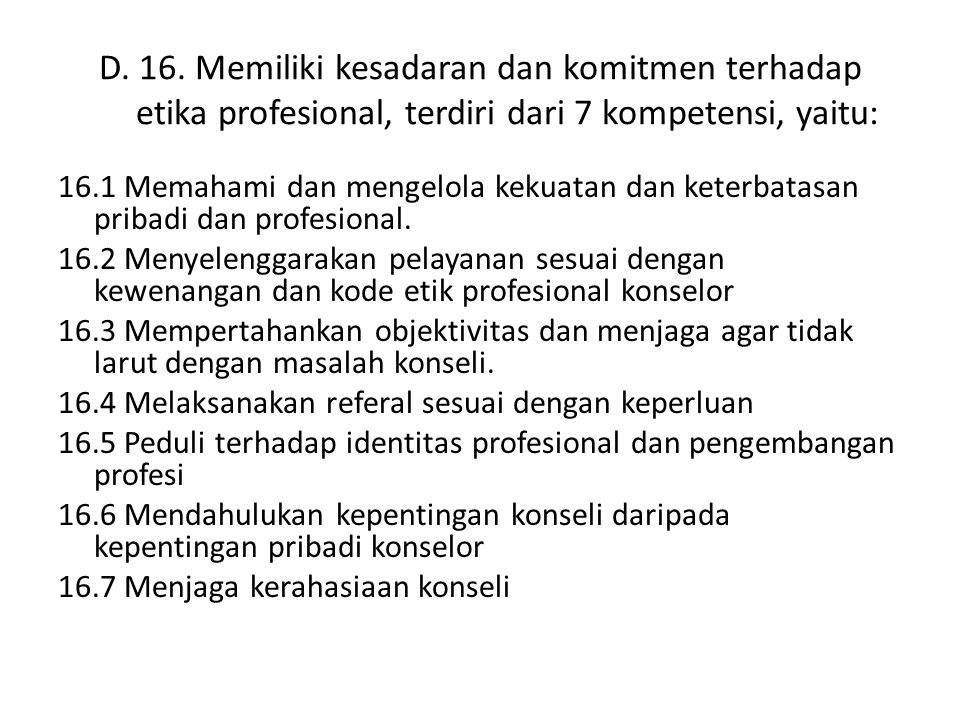 D. 16. Memiliki kesadaran dan komitmen terhadap etika profesional, terdiri dari 7 kompetensi, yaitu: