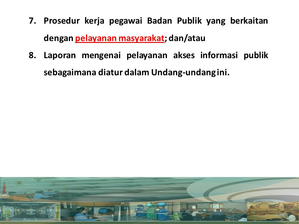 LANJUTAN SETIAP SAAT Prosedur kerja pegawai Badan Publik yang berkaitan dengan pelayanan masyarakat; dan/atau.