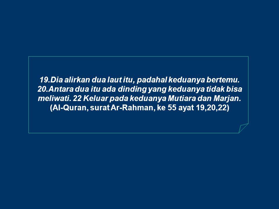 (Al-Quran, surat Ar-Rahman, ke 55 ayat 19,20,22)