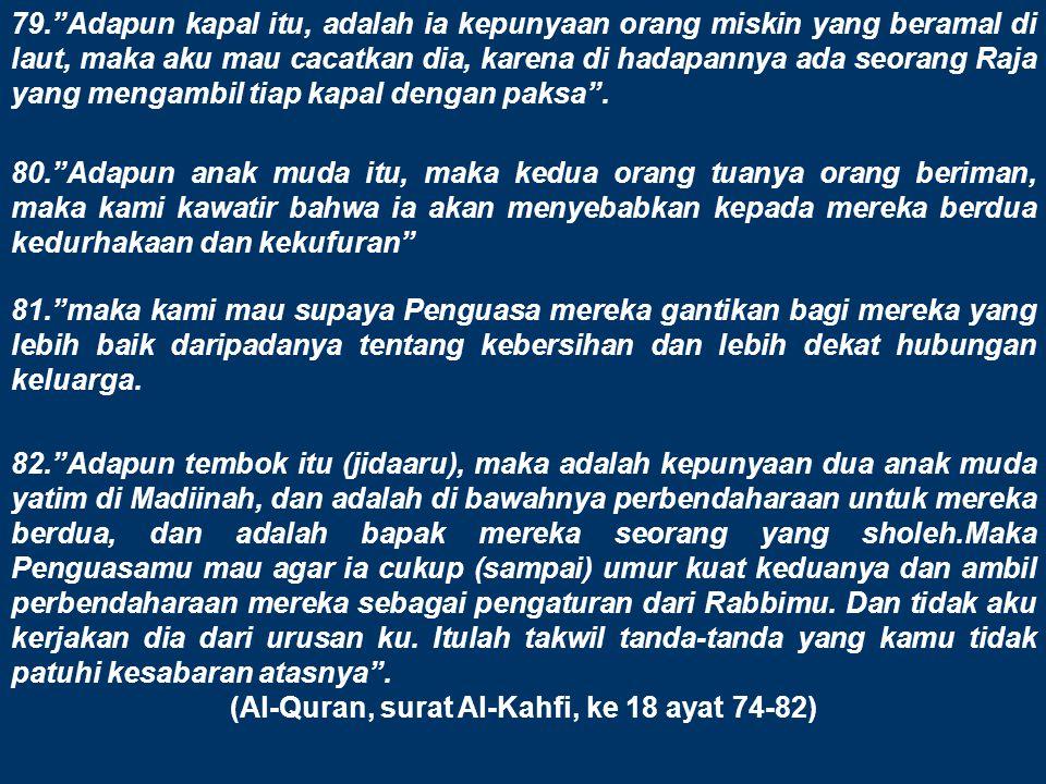 (Al-Quran, surat Al-Kahfi, ke 18 ayat 74-82)
