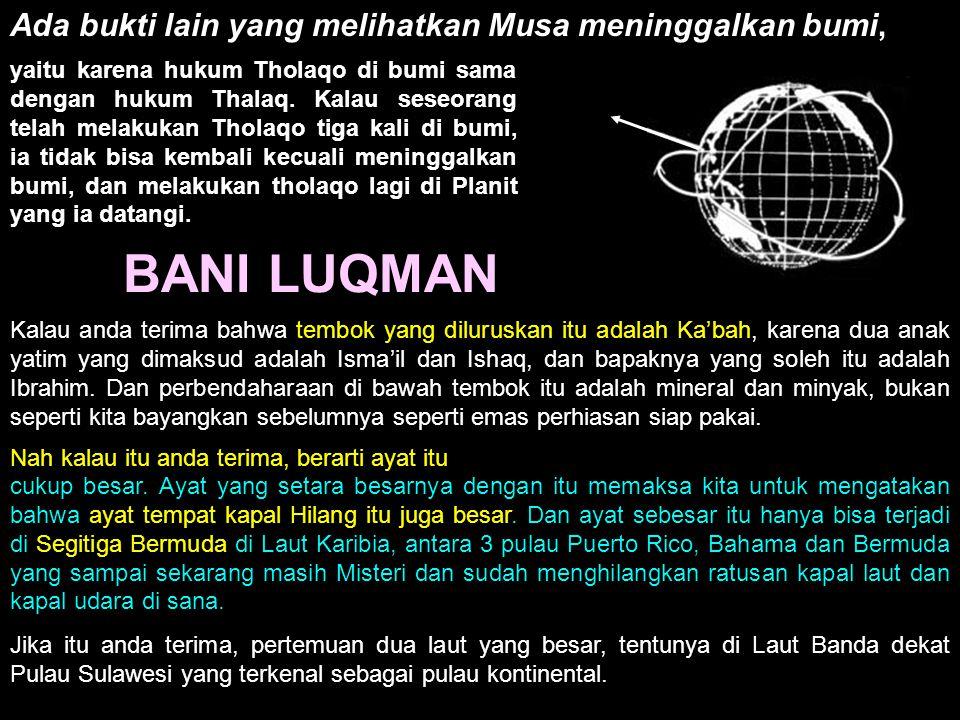 BANI LUQMAN Ada bukti lain yang melihatkan Musa meninggalkan bumi,