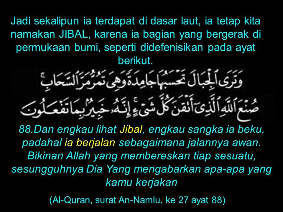 (Al-Quran, surat An-Namlu, ke 27 ayat 88)