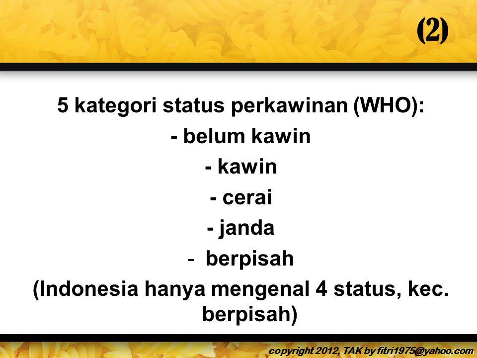 (2) 5 kategori status perkawinan (WHO): - belum kawin - kawin - cerai