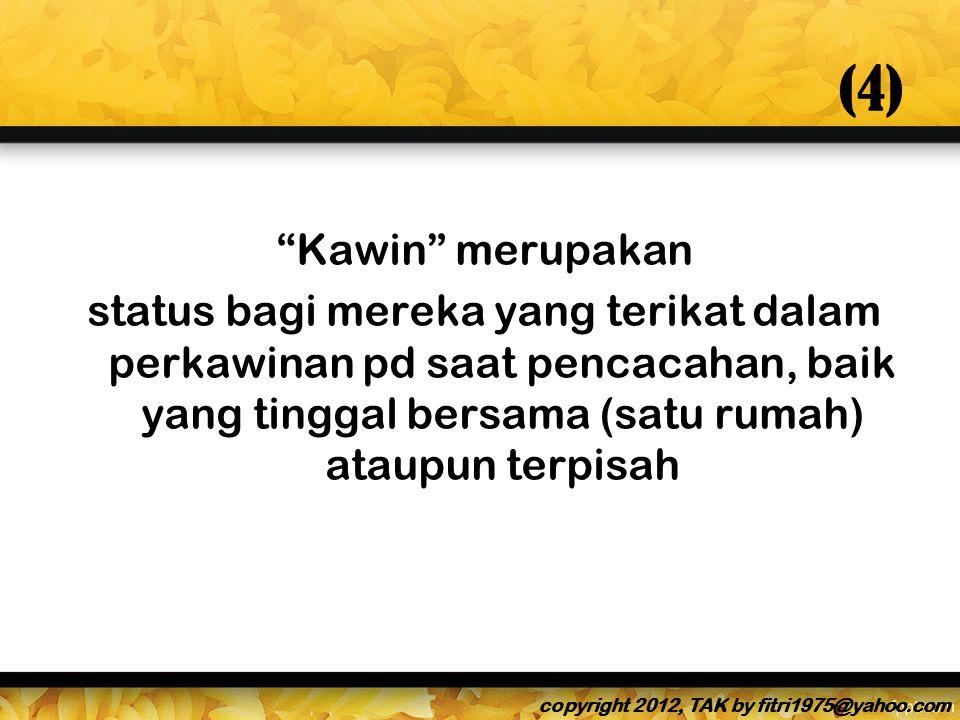 (4) Kawin merupakan status bagi mereka yang terikat dalam perkawinan pd saat pencacahan, baik yang tinggal bersama (satu rumah) ataupun terpisah