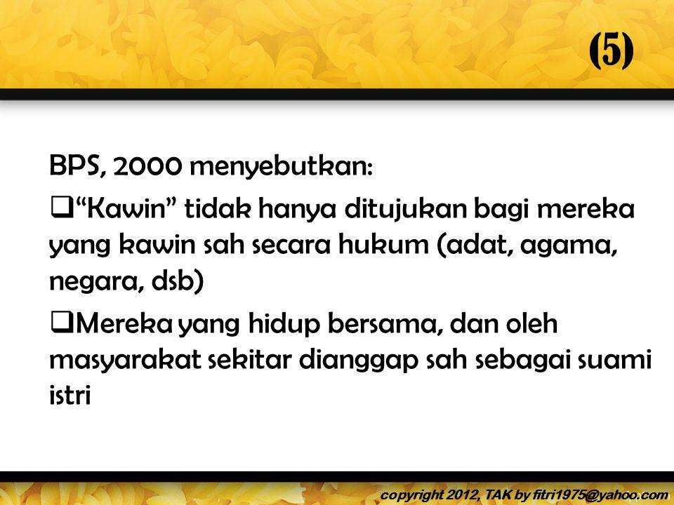 (5) BPS, 2000 menyebutkan: Kawin tidak hanya ditujukan bagi mereka yang kawin sah secara hukum (adat, agama, negara, dsb)