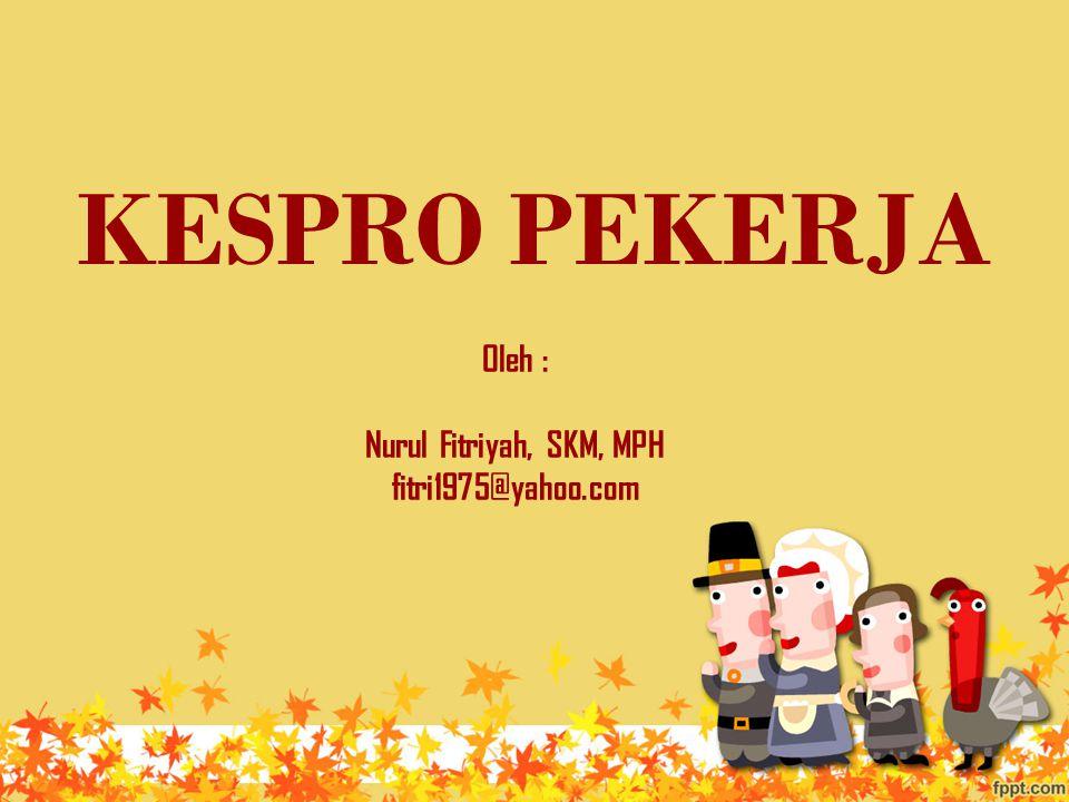 KESPRO PEKERJA Oleh : Nurul Fitriyah, SKM, MPH fitri1975@yahoo.com