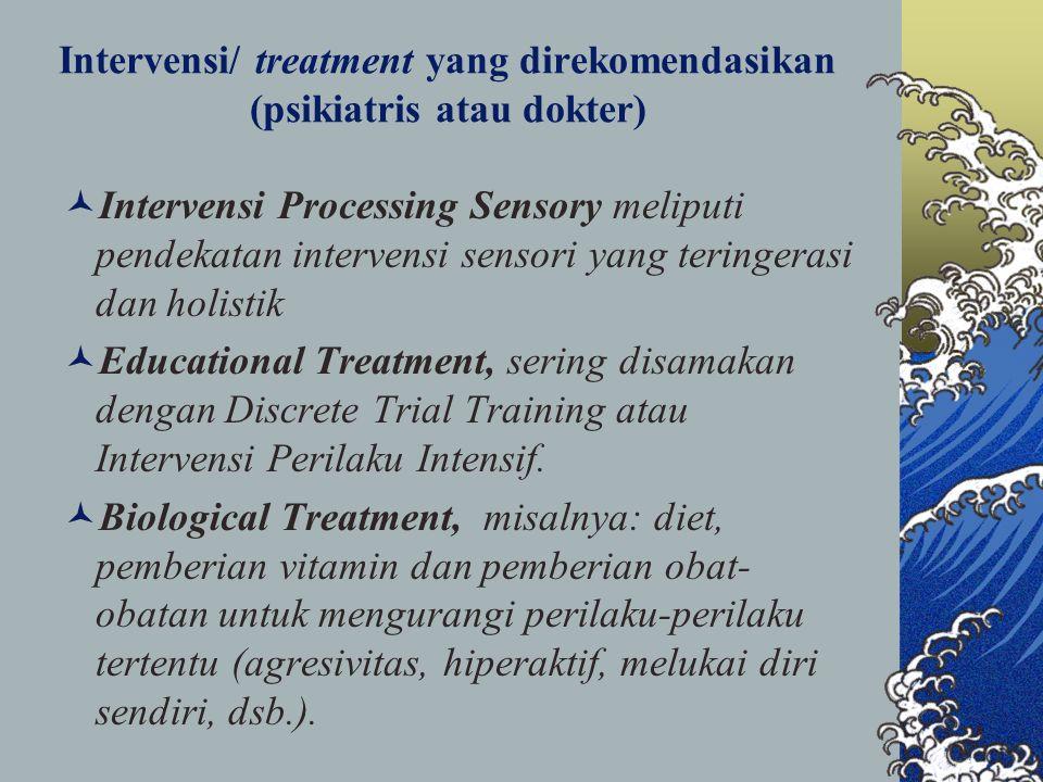 Intervensi/ treatment yang direkomendasikan (psikiatris atau dokter)