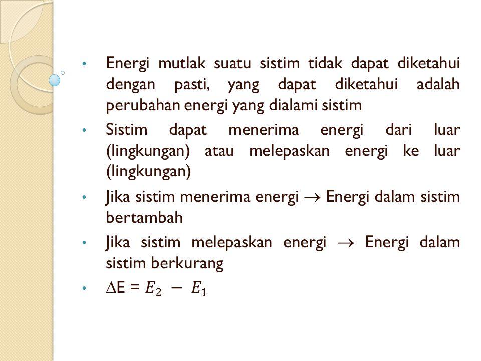 Energi mutlak suatu sistim tidak dapat diketahui dengan pasti, yang dapat diketahui adalah perubahan energi yang dialami sistim
