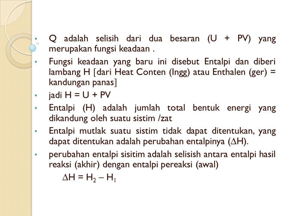 Q adalah selisih dari dua besaran (U + PV) yang merupakan fungsi keadaan .