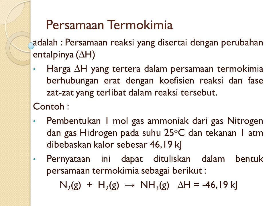 Persamaan Termokimia adalah : Persamaan reaksi yang disertai dengan perubahan entalpinya (∆H)