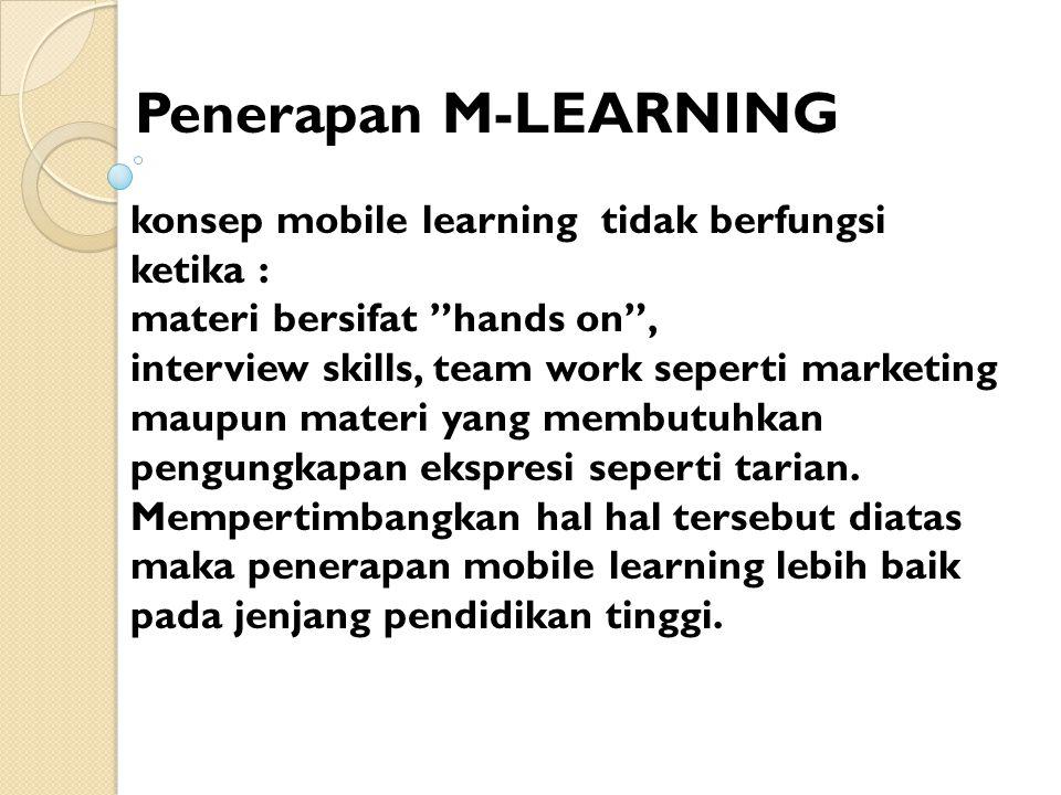 Penerapan M-LEARNING konsep mobile learning tidak berfungsi ketika :