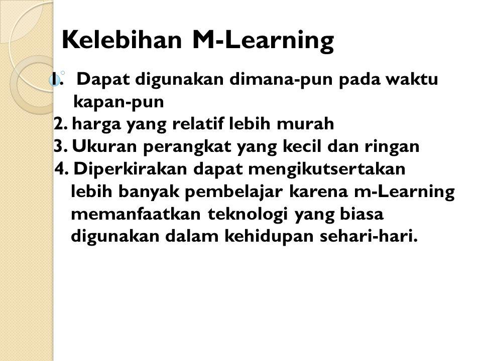 Kelebihan M-Learning Dapat digunakan dimana-pun pada waktu kapan-pun