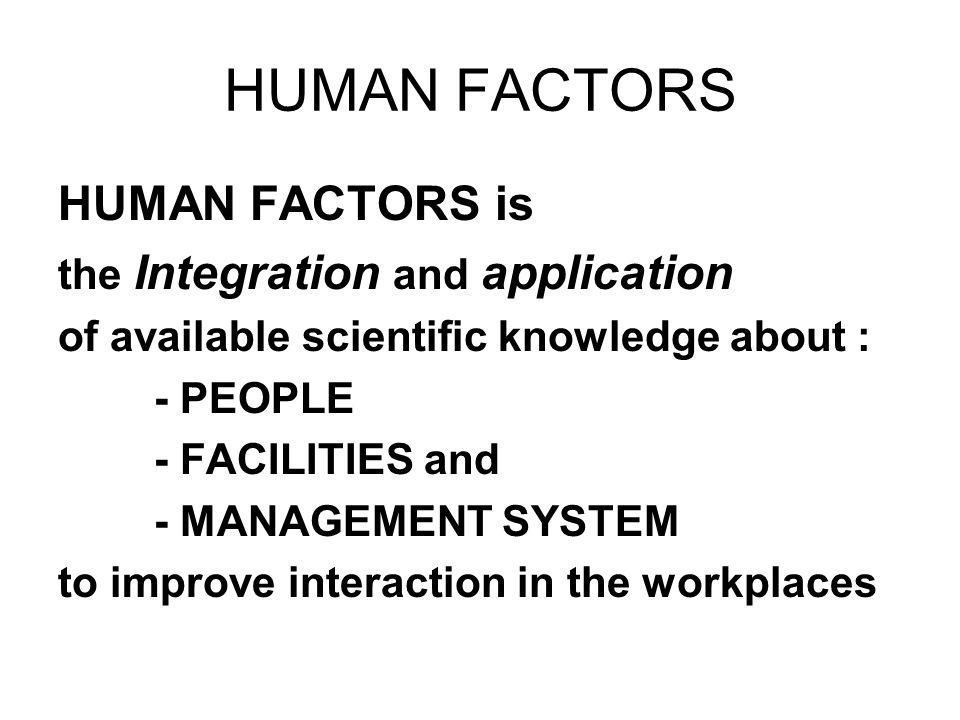 HUMAN FACTORS HUMAN FACTORS is the Integration and application