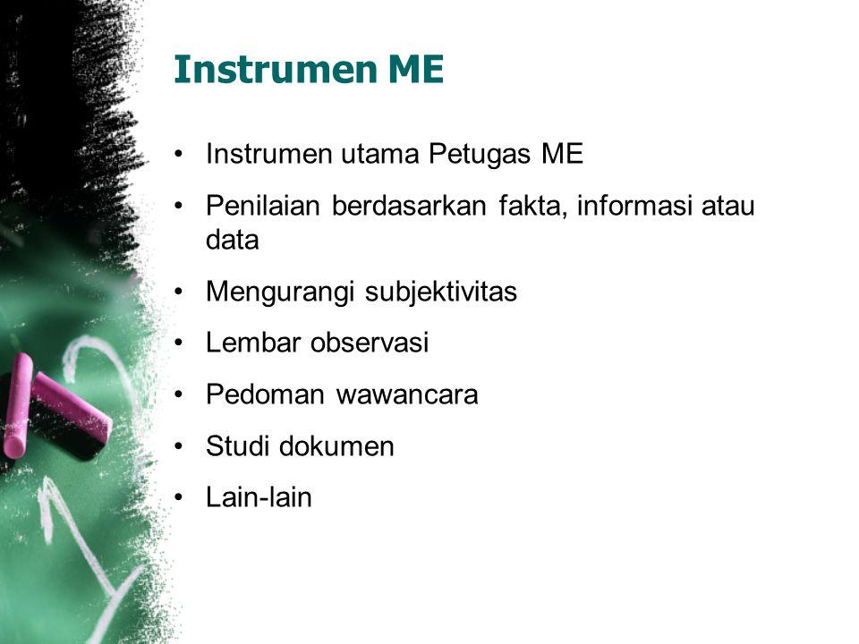 Instrumen ME Instrumen utama Petugas ME