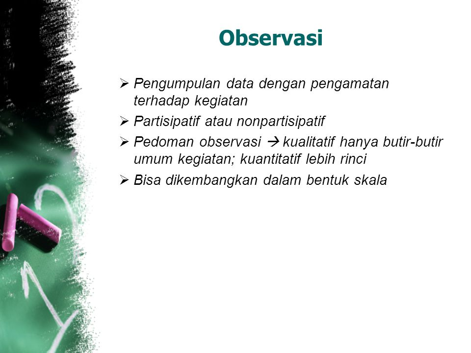 Observasi Pengumpulan data dengan pengamatan terhadap kegiatan