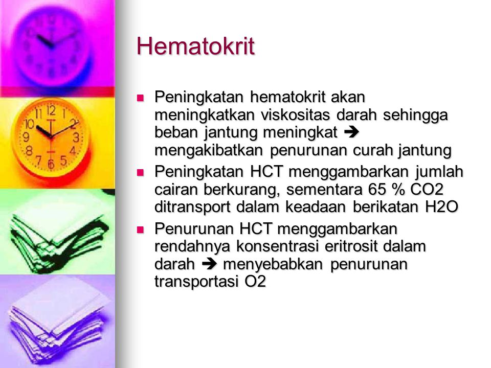 Hematokrit Peningkatan hematokrit akan meningkatkan viskositas darah sehingga beban jantung meningkat  mengakibatkan penurunan curah jantung.