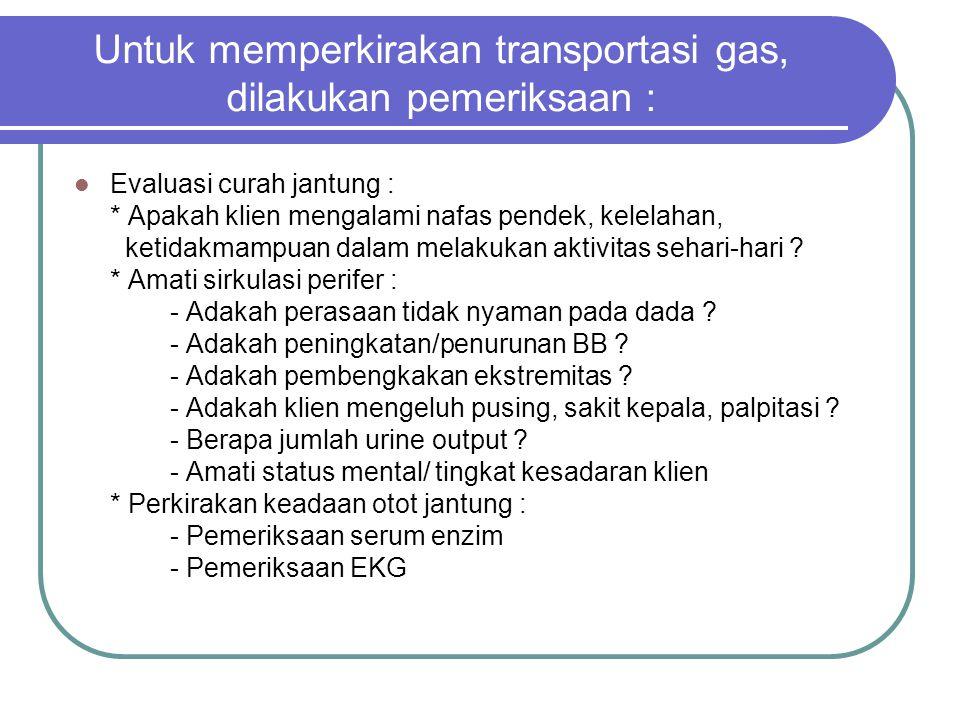 Untuk memperkirakan transportasi gas, dilakukan pemeriksaan :