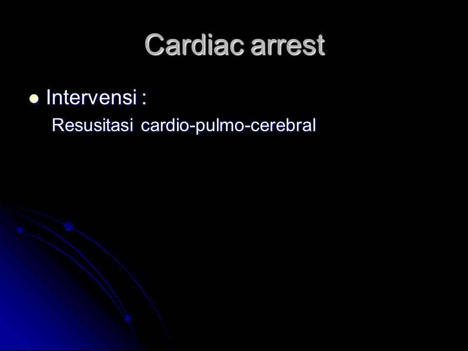 Cardiac arrest Intervensi : Resusitasi cardio-pulmo-cerebral