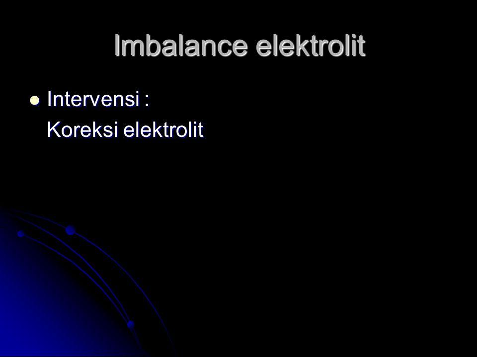 Imbalance elektrolit Intervensi : Koreksi elektrolit