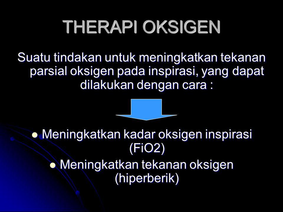 THERAPI OKSIGEN Suatu tindakan untuk meningkatkan tekanan parsial oksigen pada inspirasi, yang dapat dilakukan dengan cara :