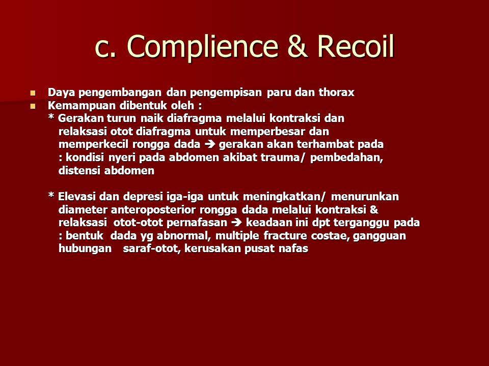 c. Complience & Recoil Daya pengembangan dan pengempisan paru dan thorax. Kemampuan dibentuk oleh :