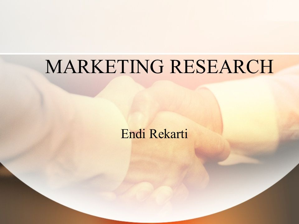 MARKETING RESEARCH Endi Rekarti